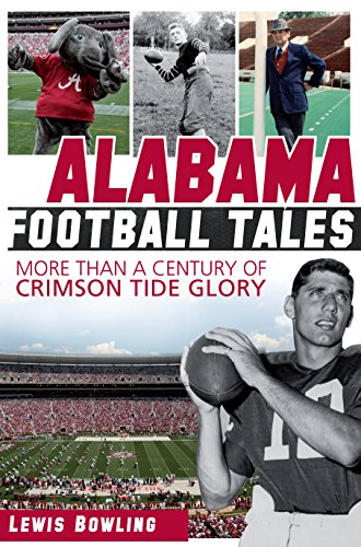 Alabama Football Tales: More than a Century of Crimson Tide Glory (English Edition)