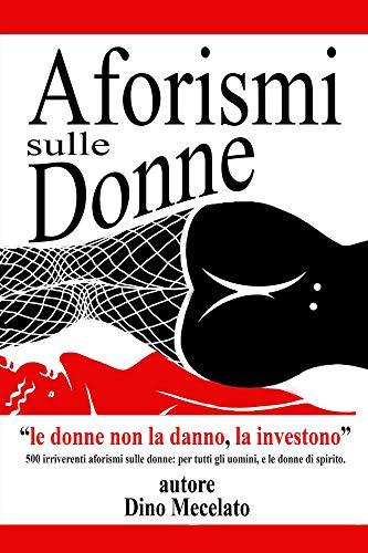 Frasi Sulle Donne Indipendenti.Aforismi Sulle Donne Le Donne Non La Danno La Investono Ebook Mecelato Dino Amazon It Kindle Store