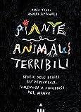 Piante e animali terribili. Storie degli esseri più pericolosi, velenosi e disgustosi del mondo. Edi...