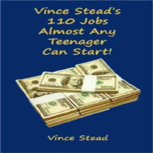 Vince Stead's 110 Jobs Almost Any Teenager Can Start! cover art
