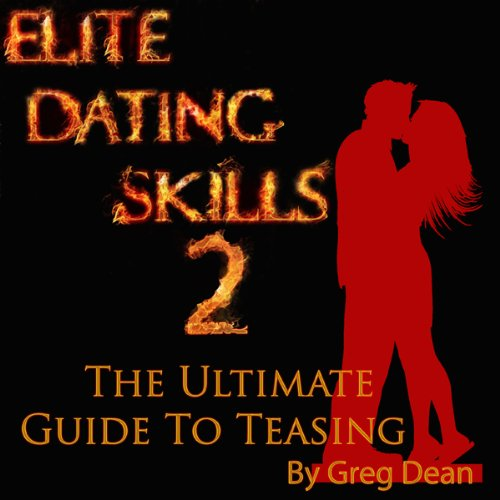 Elite Dating Skills 2     The Ultimate Guide To Teasing              By:                                                                                                                                 Greg Dean                               Narrated by:                                                                                                                                 Greg Dean                      Length: 1 hr and 23 mins     12 ratings     Overall 2.6