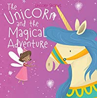 The Unicorn and the Magical Adventure (Unicorn Stories)