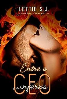Entre o CEO e o Inferno (Livro Único) por [Lettie S.J.]