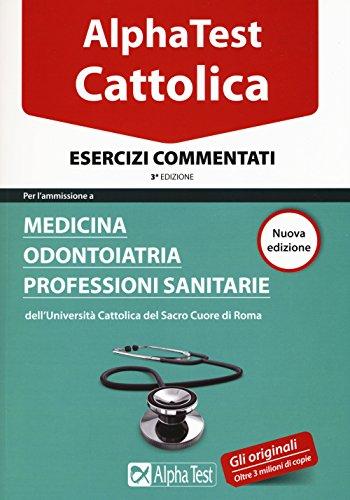 I test per la Cattolica. Medicina, odontoiatria, professioni sanitarie. Esercizi commentati