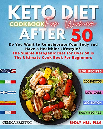 Keto Diet Cookbook for Women After 50: Do you want to reinvigorate your body and have a healthier lifestyle? The simple ketogenic diet for over 50 is The ... cook book for beginners (English Edition)