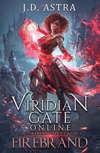 Viridian Gate Online: Firebrand: A litRPG Adventure: 1 (The Firebrand Series)