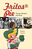 Fritos Pie: Stories, Recipes, and More (Tarleton State University Southwestern Studies in the...