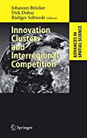 Innovation Clusters and Interregional Competition (Advances in Spatial Science)