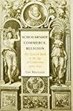 Maclean, I: Scholarship, Commerce, Religion - The Learned Bo: The Learned Book in the Age of Confessions, 1560-1630 - Ian MacLean