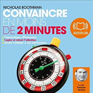 Convaincre en moins de 2 minutes                    By:                                                                                                                                 Nicholas Boothman                               Narrated by:                                                                                                                                 François Tavares                      Length: 3 hrs and 11 mins     4 ratings     Overall 4.8