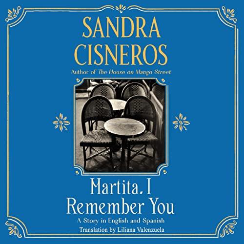 Martita, I Remember You/Martita, te recuerdo Audiobook By Sandra Cisneros, Liliana Valenzuela cover art
