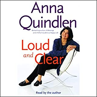 Loud and Clear                   By:                                                                                                                                 Anna Quindlen                               Narrated by:                                                                                                                                 Anna Quindlen                      Length: 5 hrs and 18 mins     9 ratings     Overall 4.2