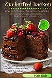 Zuckerfrei backen: Glutenfreie und vegane Süßigkeiten für eine gesunde Ernährung 77 gesunde Rezepte ohne raffinierten Zucker inkl. 11+11 Rezepte für Weihnachtsplätzchen und Ostergebäck