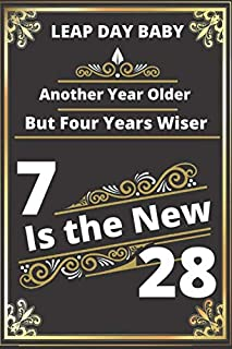 """Leap Day Baby: Another Year Older But Four Years Wiser - 7 Is the New 28: Funny Gifts for Women Friends/6""""x9""""- 100 pages/ ..."""