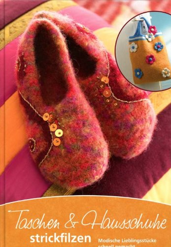 Taschen und Hausschuhe strickfilzen
