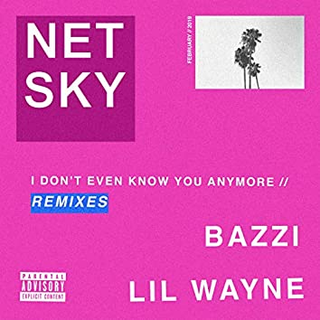 I Don't Even Know You Anymore (Remixes)