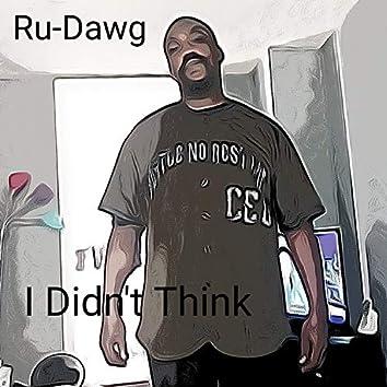 I Didn't Think