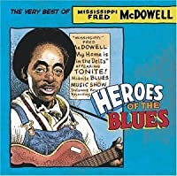 Heroes Of The Blues: The Very Best Of Fred McDowell by Fred McDowell (2003-09-09)