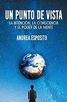 Un punto de vista: la intención, la consciencia y el poder de la mente