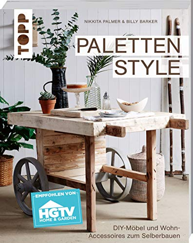 Paletten Style: DIY-Möbel und Wohn-Accessoires zum Selberbauen