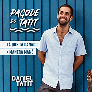 Tá Que Tá Danado / Manera Mané (Pagode do Tatit)