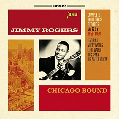 Chicago Bound: Complete Solo Chess Records As & Bs by Jimmy Rogers (2016-08-03)