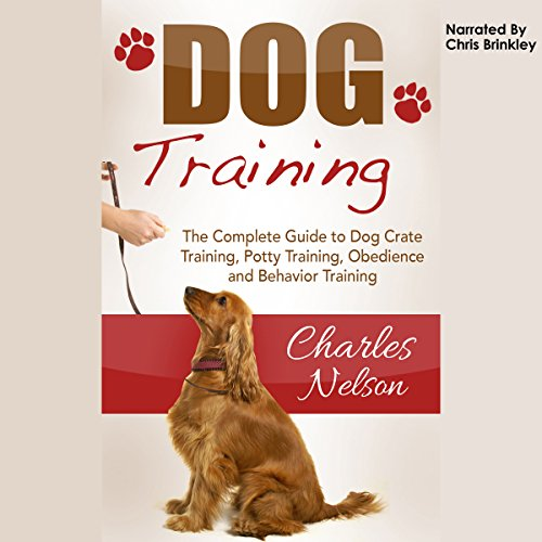 Dog Training: The Complete Guide to Dog Crate Training, Potty Training, Obedience and Behavior Training Titelbild