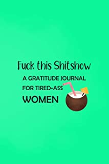 Fuck This Shitshow A Gratitude Journal For Tired-Ass Women: Tropical Island Coconut Trendy Green Lined Notebook Small 6 x 9