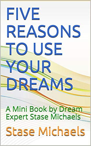 FIVE REASONS TO USE YOUR DREAMS: A Mini Book by Dream Expert Stase Michaels (Mini Books by Dreams Author Stase Michaels) (English Edition)
