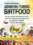 Abnehmturbo Sirtfood: Wie Sie mit dem Schutzenzym Sirtuin abnehmen, Ubersauerung stoppen und gesundheitliche Defizite spurbar abschwachen