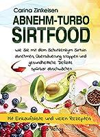Abnehmturbo Sirtfood: Wie Sie mit dem Schutzenzym Sirtuin abnehmen, U¨bersa¨uerung stoppen und gesundheitliche Defizite spu¨rbar abschwa¨chen
