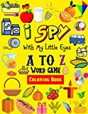 I SPY WITH MY LITTLE EYES A TO Z WORD GAME COLORING BOOK: A Fun Activity Word Learning and Guessing Game For Little Kids, Toddler and Preschool.