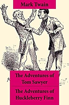 The Adventures of Tom Sawyer + The Adventures of Huckleberry Finn: The Adventures of Tom Sawyer + Adventures of Huckleberry Finn + Tom Sawyer Abroad + Tom Sawyer, Detective by [Mark Twain]