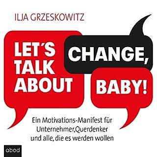 Let's talk about change, baby! Ein Motivations-Manifest für Unternehmer, Querdenker und alle, die es werden wollen                   Autor:                                                                                                                                 Ilja Grzeskowitz                               Sprecher:                                                                                                                                 Ilja Grzeskowitz                      Spieldauer: 5 Std. und 6 Min.     88 Bewertungen     Gesamt 4,3