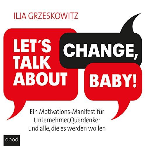Let's talk about change, baby! Ein Motivations-Manifest für Unternehmer, Querdenker und alle, die es werden wollen audiobook cover art