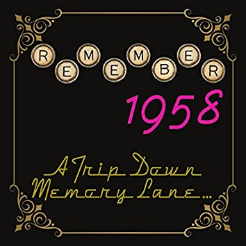 Remember 1958: A Trip Down Memory Lane...