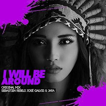 I Will Be Around