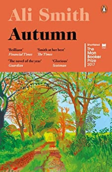 Autumn: SHORTLISTED for the Man Booker Prize 2017 (Seasonal Quartet Book 1) by [Ali Smith]