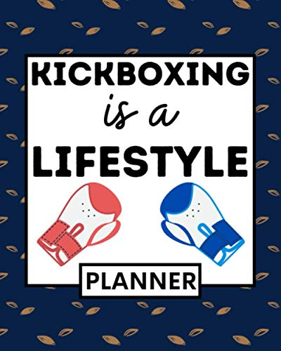 Kickboxing Is A Lifestyle: Undated Planner, 1-Year Daily, Weekly & Monthly Organizer For Any Year, Kickboxing Gift For Kickboxers Women And Men