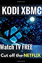 KODI XBMC: Watch Thousands of Movies & Tv Shows For Free On Your Pc Mac or Android Device Cancel Netflix Watch Free tv (kodi app,kodi book,kodi xbmc)