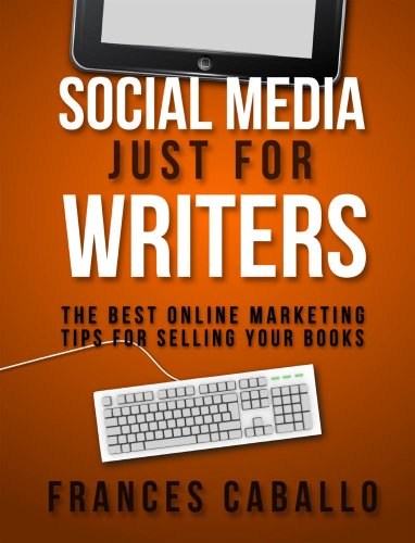 Social Media Just for Writers: The Best Online Marketing Tips for Selling Your Books (English Edition)