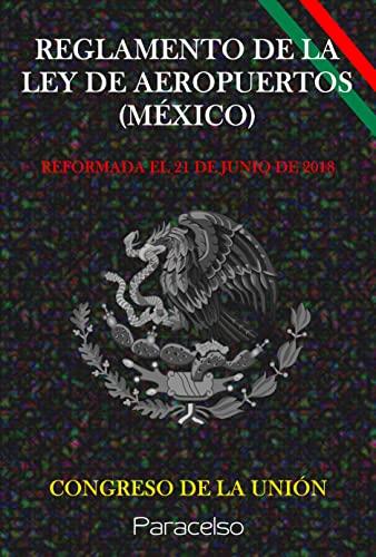 REGLAMENTO DE LA LEY DE AEROPUERTOS (MÉXICO) (Spanish Edition)
