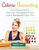 Calorie Accounting: The Foolproof Diet-by-Numbers Plan for a Skinnier New You