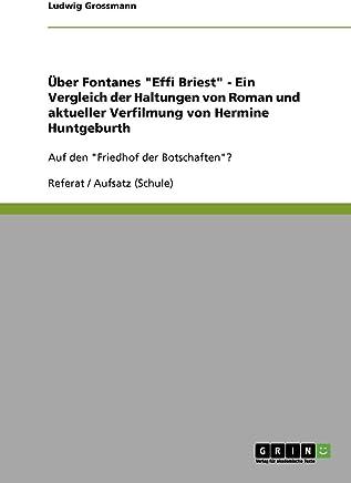 Über Fontanes Effi Briest - Ein Vergleich der Haltungen von Roman und aktueller Verfilmung von Hermine Huntgeburth: Auf den Friedhof der Botschaften?