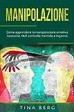 Manipolazione: Come apprendere la manipolazione emotiva nascosta, NLP, controllo mentale e inganno