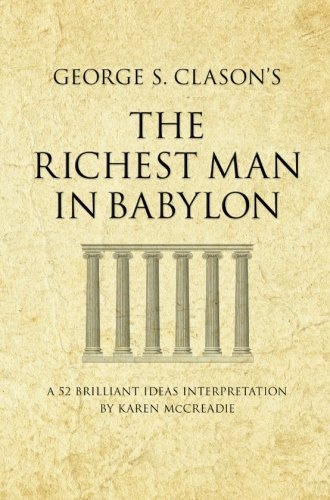 George S. Clason's The Richest Man in Babylon: A 52 Brilliant Ideas Interpretation (Infinite Success) (English Edition) PDF Books