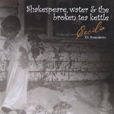 Shakespeare Water & The Broken Tea Kettle by Benedetto, Cecilia Di (2010-05-11)