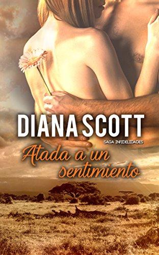 Atada a un sentimiento: Más de 100.000 lectores han disfrutado de una Saga cargada de acción, romance y erotismo. (Saga Infidelidades nº 6)