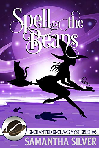 Spell the Beans (Enchanted Enclave Mysteries Book 6) by [Samantha Silver]