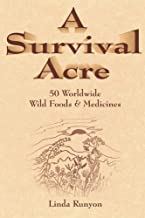 A Survival Acre: 50 Worldwide Wild Foods & Medicines